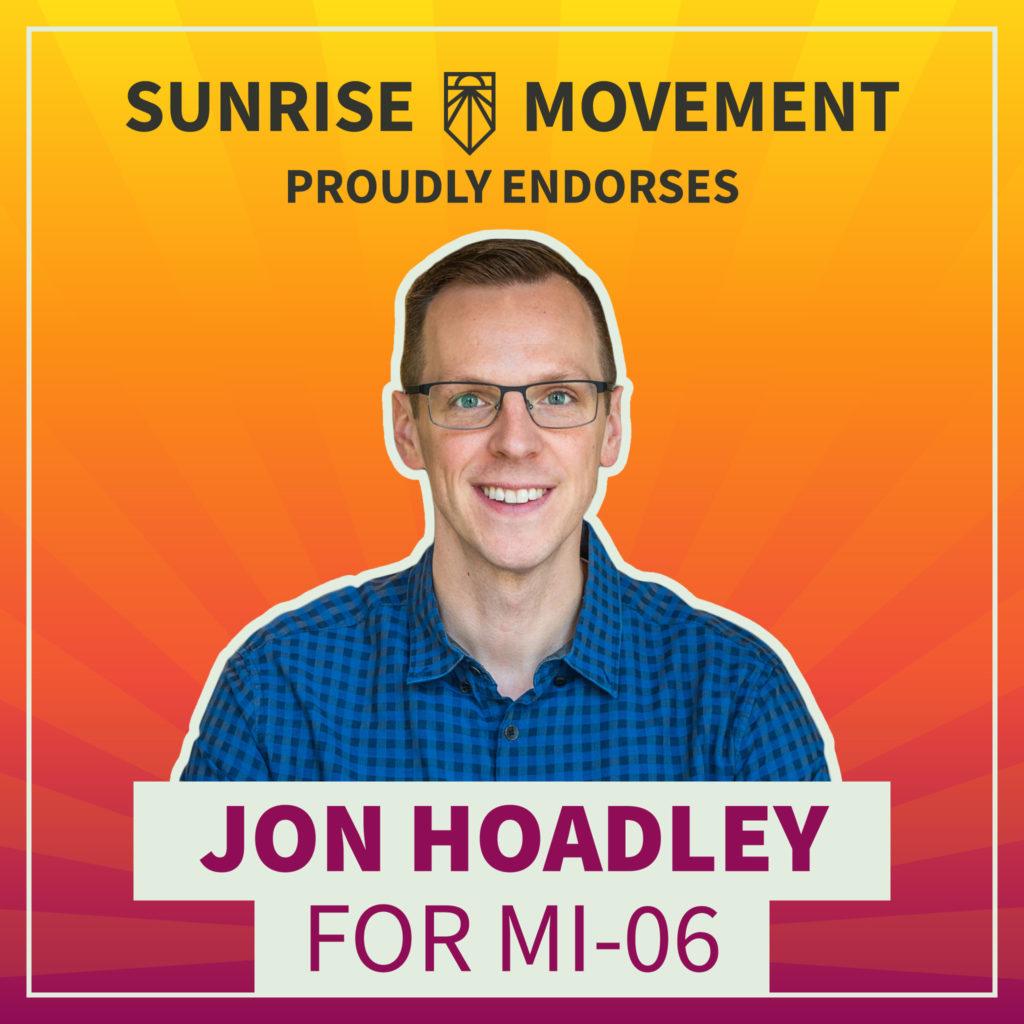 A photo of Jon Hoadley with text: Sunrise Movement proudly endorses Jon Hoadley for MI-06.