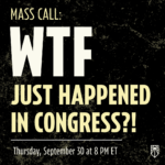 Mass call: WTF Just Happened in Congress?! Thursday, September 30th at 8 pm ET